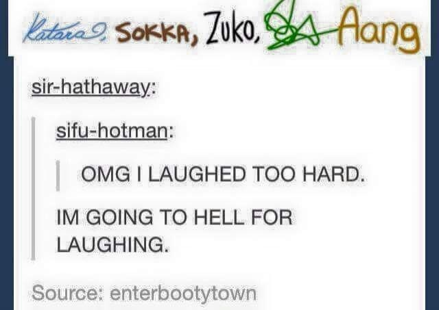 """Tumblr post that reads, - [character signatures]; OMG I LAUGHED TOO HARD. IM GOING TO HELL FOR LAUGHING"""""""