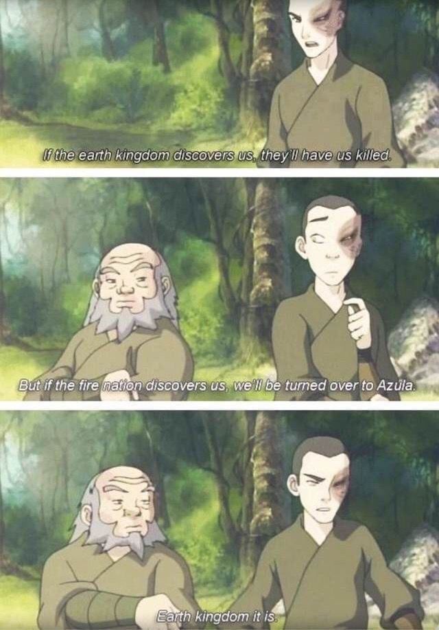 Cartoon - the earth kingdom discovers us they ll have us killed But if the fire nation discovers us, well be turned over to Azula Earth kingdom it is
