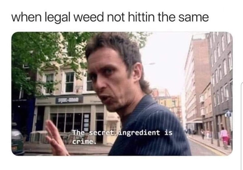 Text - when legal weed not hittin the same The secret ingredient is crime.