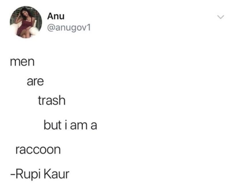 sex meme - Text - Anu @anugov1 men are trash but i am raccoon -Rupi Kaur