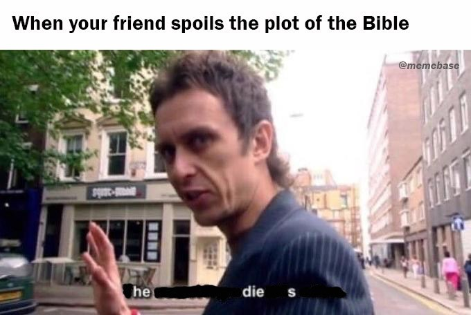 Mode of transport - When your friend spoils the plot of the Bible @memebase he die s