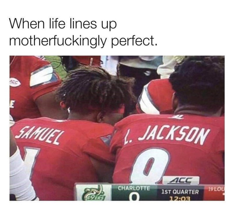 """Funny meme that reads, """"When life lines up motherfuckingly perfect"""" above a photo of two football jerseys with lettering that reads, """"Samuel"""" and """"L. Jackson"""""""