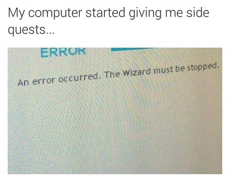 Text - My computer started giving me side quests... ERRUK An error occurred. The Wizard must be stopped.