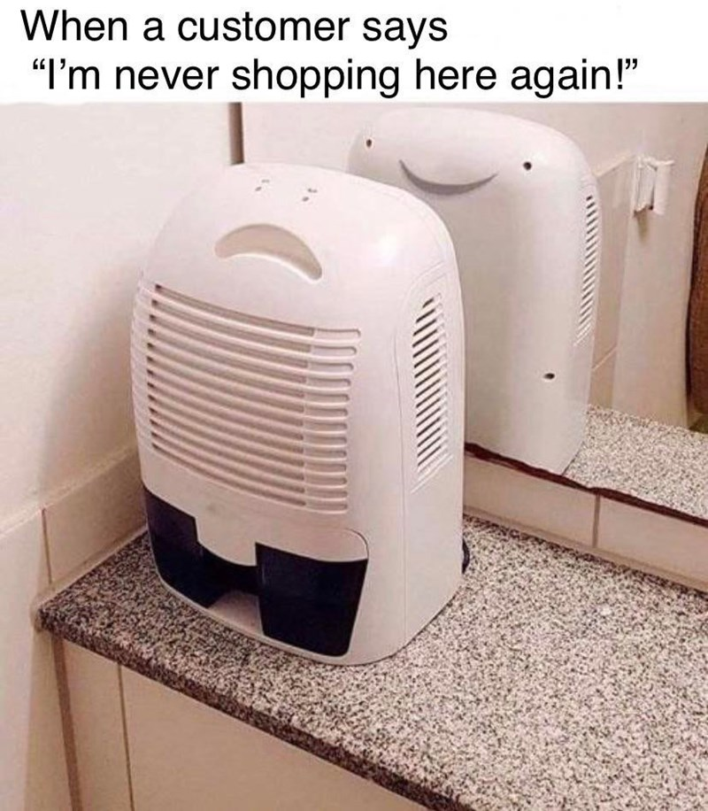 """Home appliance - When a customer says """"I'm never shopping here again!"""""""