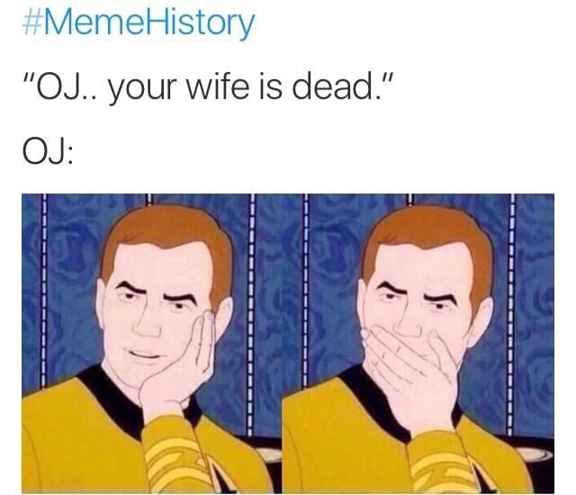 """Cartoon - #MemeHistory """"OJ.. your wife is dead."""" OJ:"""