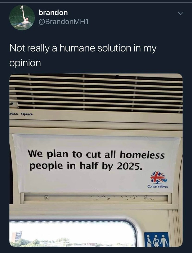 Text - brandon @BrandonMH1 Not really a humane solution in my opinion ation Open We plan to cut all homeless people in half by 2025. Conservatives
