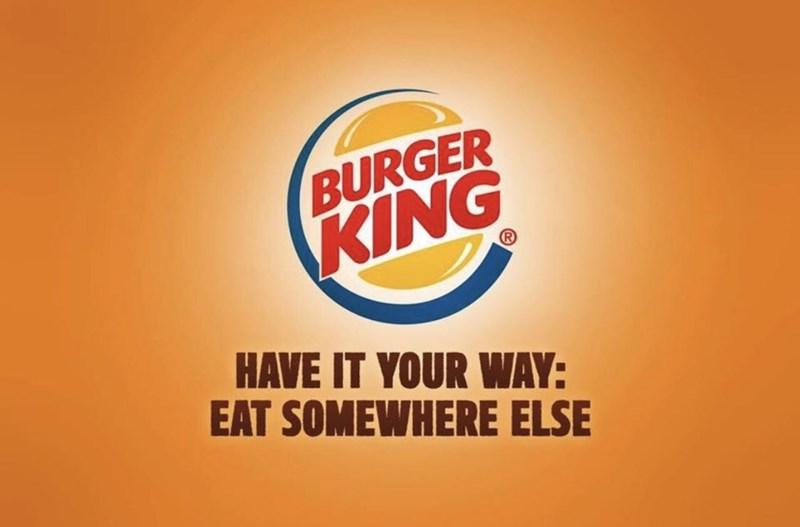 marketing - Logo - BURGER KING HAVE IT YOUR WAY: EAT SOMEWHERE ELSE