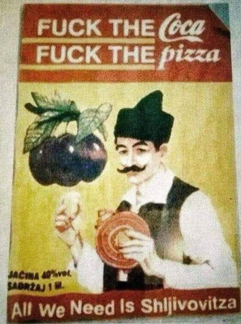 slavic meme - Poster - FUCK THE Gca FUCK THE pizza JACMA 4vet SADRZAJ 1 . All We Need Is Shljivovitza
