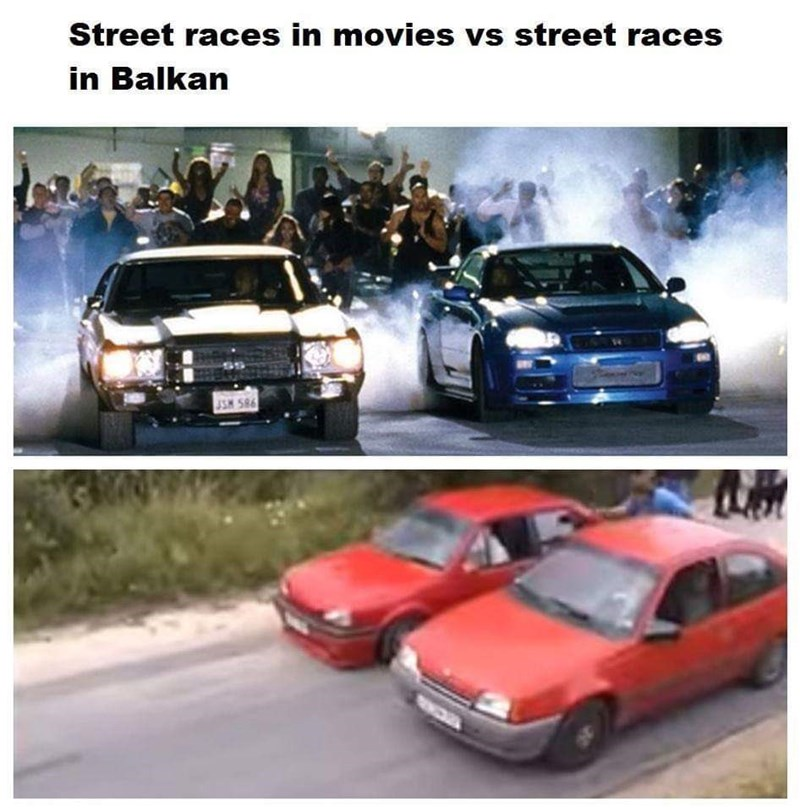slavic meme - Land vehicle - Street races in movies vs street races in Balkan SH 586