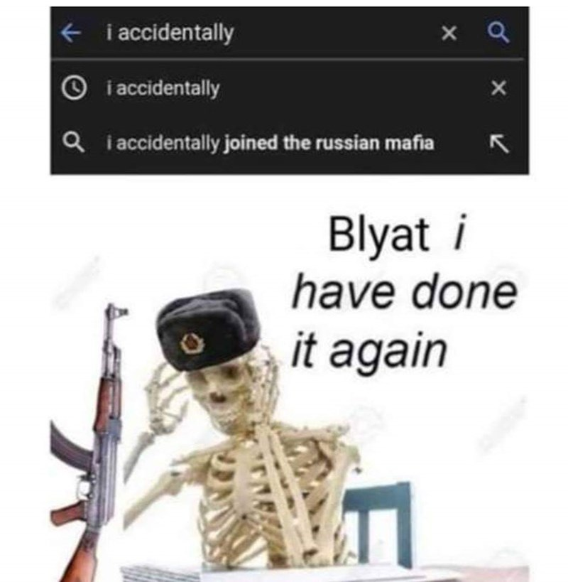 slavic meme - Technology - i accidentally Oi accidentally X aiaccidentally joined the russian mafia Blyat i have done it again