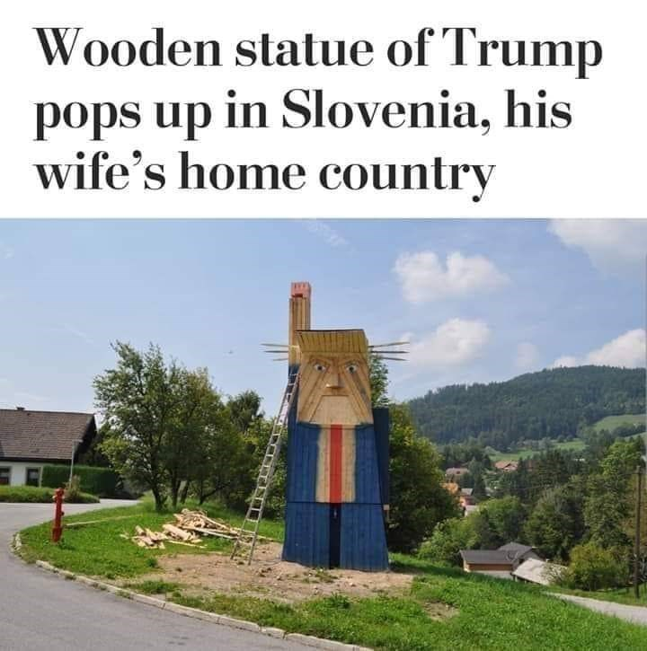 slavic meme - Natural landscape - Wooden statue of Trump pops up in Slovenia, his wife's home country
