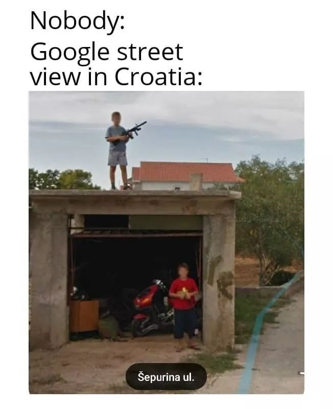 slavic meme - Text - Nobody: Google street view in Croatia: www. Šepurina ul.