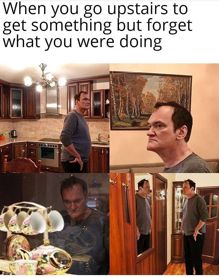 "Funny meme featuring Quentin Tarantino that reads, ""When you go upstairs to get something but forget what you were doing"""