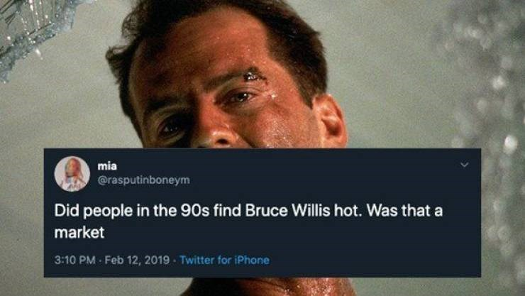 90s tweet - Face - mia @rasputinboneym Did people in the 90s find Bruce Willis hot. Was that a market 3:10 PM Feb 12, 2019 Twitter for iPhone