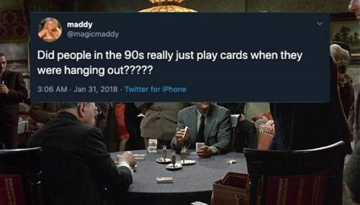 90s tweet - Conversation - maddy @magicmaddy Did people in the 90s really just play cards when they were hanging out????? 3:06 AM Jan 31, 2018 Twitter for iPhone