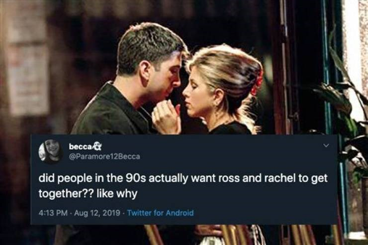90s tweet - Romance - becca& @Paramore12Becca did people in the 90s actually want ross and rachel to get together?? like why 413 PM Aug 12, 2019 Twitter for Android