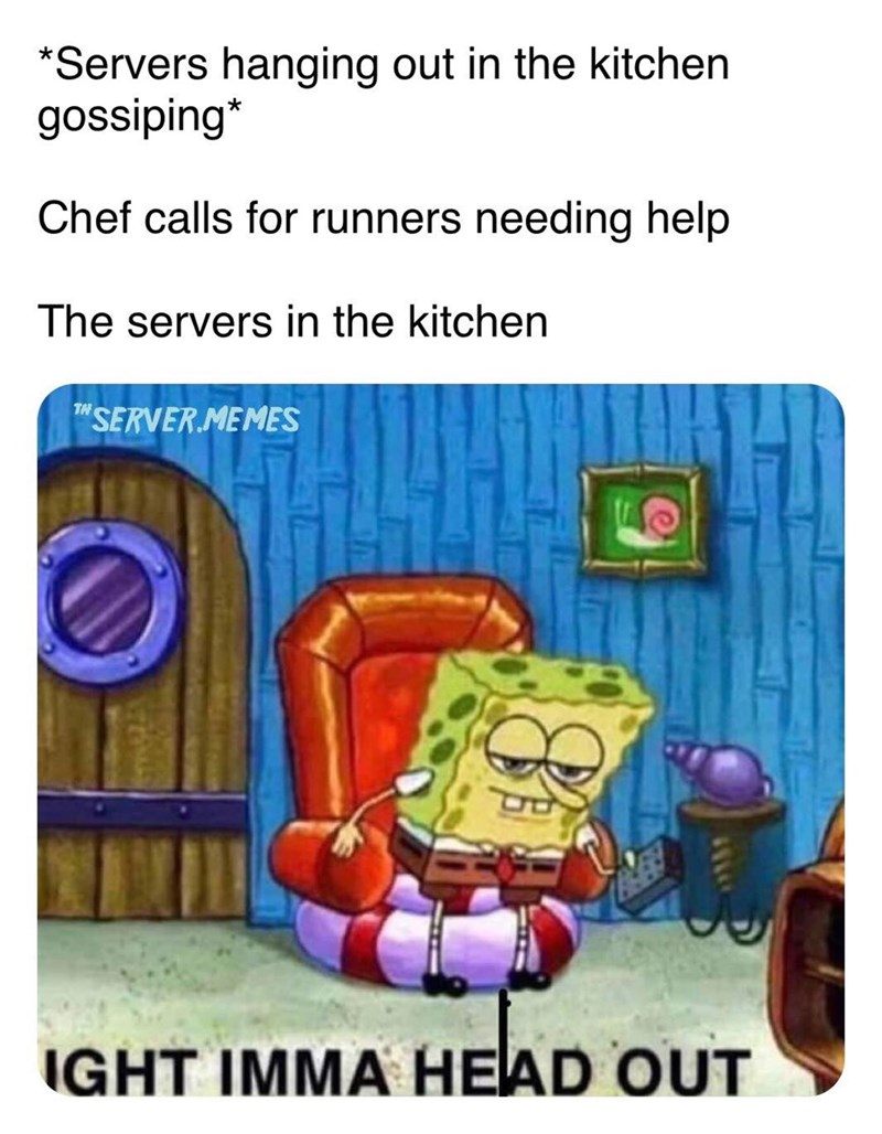 """cartoon meme - Cartoon - *Servers hanging out in the kitchen gossiping* Chef calls for runners needing help The servers in the kitchen """"SERVERMEMES IGHT IMMA HEAD OUT"""