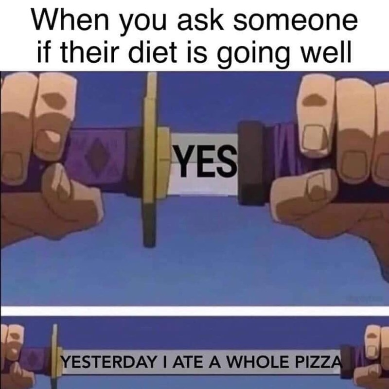cartoon meme - Cartoon - When you ask someone if their diet is going well YES YESTERDAYI ATE A WHOLE PIZZA