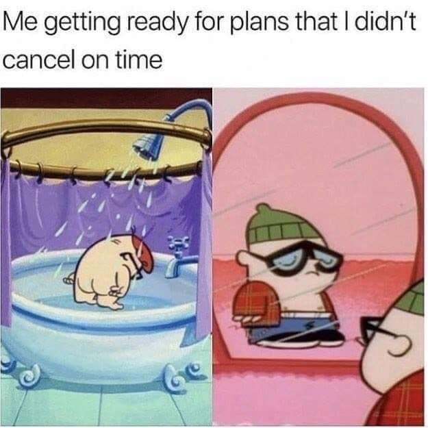 cartoon meme - Cartoon - Me getting ready for plans that I didn't cancel on time