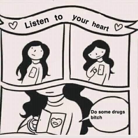 cartoon meme - Cartoon - Listen to your heart Do some drugs bitch