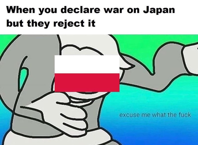 history meme - Cartoon - When you declare war on Japan but they reject it excuse me what the fuck