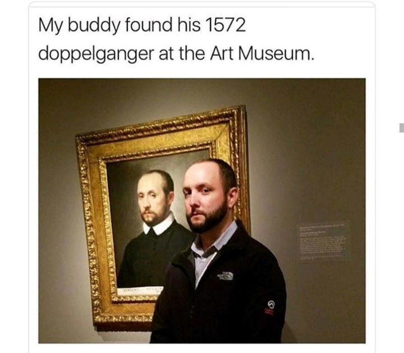 history meme - Photograph - My buddy found his 1572 doppelganger at the Art Museum.