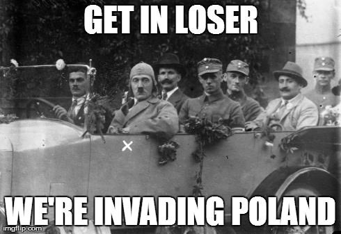 history meme - Font - GET IN LOSER WERE INVADING POLAND imgflip.com