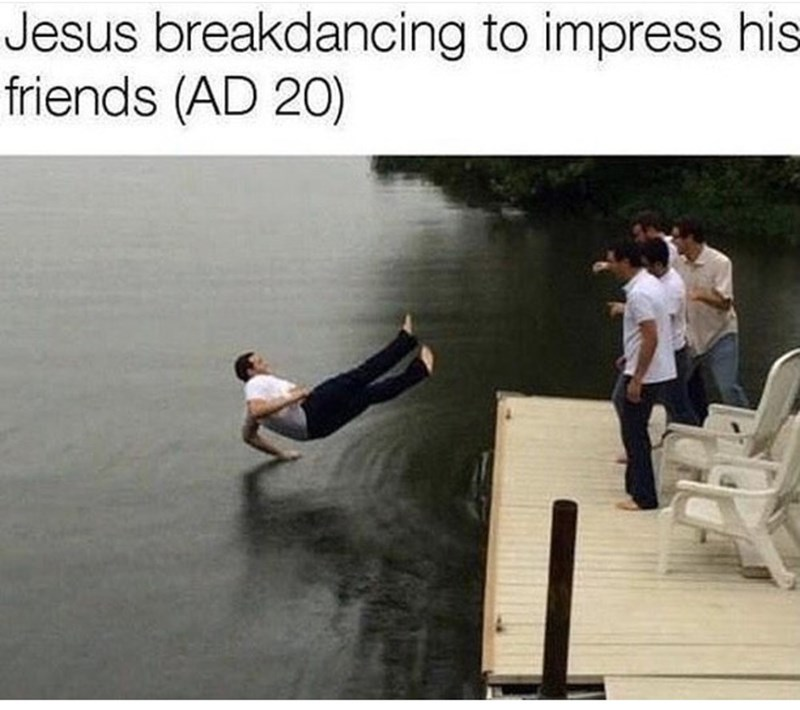 history meme - Text - Jesus breakdancing to impress his friends (AD 20)