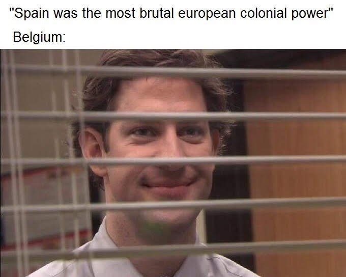 "history meme - Face - ""Spain was the most brutal european colonial power"" Belgium:"
