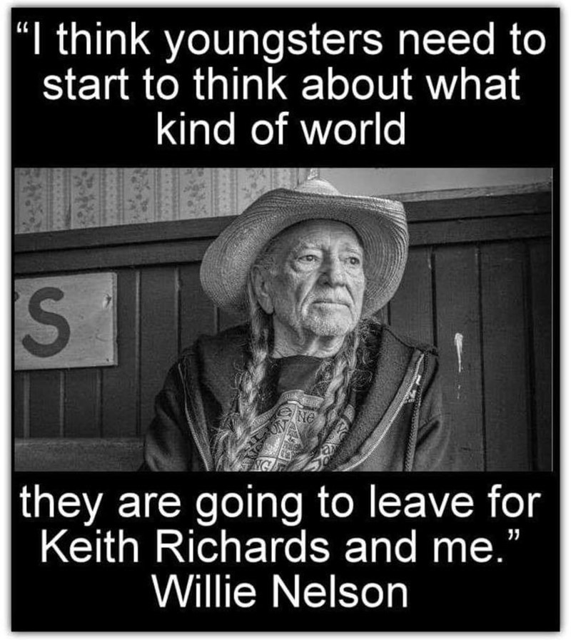 Funny meme about leaving the world a good place for Willie Nelson and Keith Richards