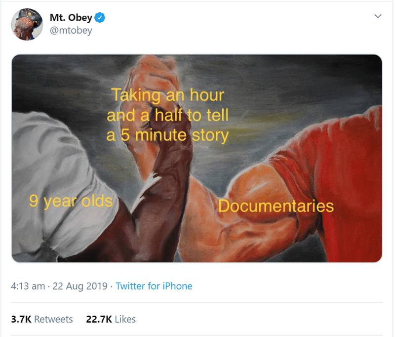 women tweet - Muscle - Mt. Obey @mtobey Taking an hour and a half to tell a 5 minute story 9 year olds Documentaries 4:13 am 22 Aug 2019 Twitter for iPhone 22.7K Likes 3.7K Retweets