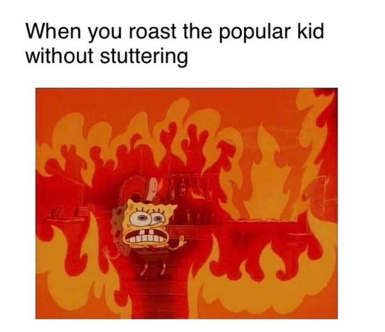 Text - When you roast the popular kid without stuttering