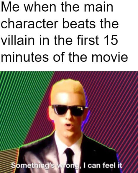 """Funny meme that reads, """"Me when the main character beats the villain in the first 15 minutes of the movie; Something's wrong, I can feel it"""""""