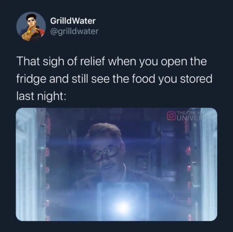 Text - GrilldWater @grilldwater That sigh of relief when you open the fridge and still see the food you stored last night: THE CINEM UNIVER