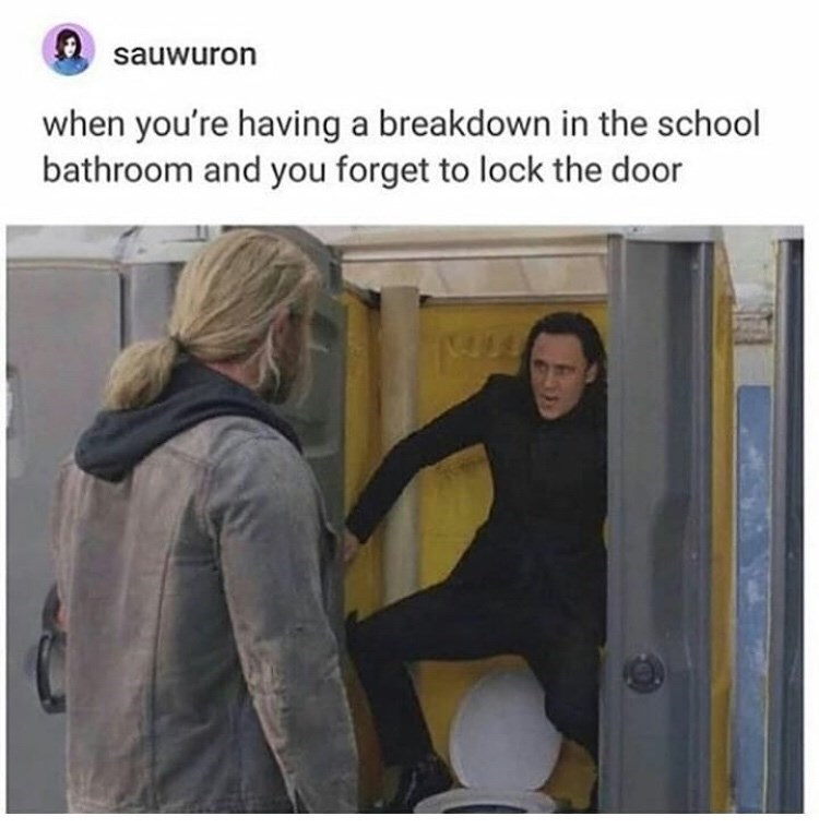 """Funny meme - """"when you're having a breakdown in the school bathroom and you forget to lock the door"""""""