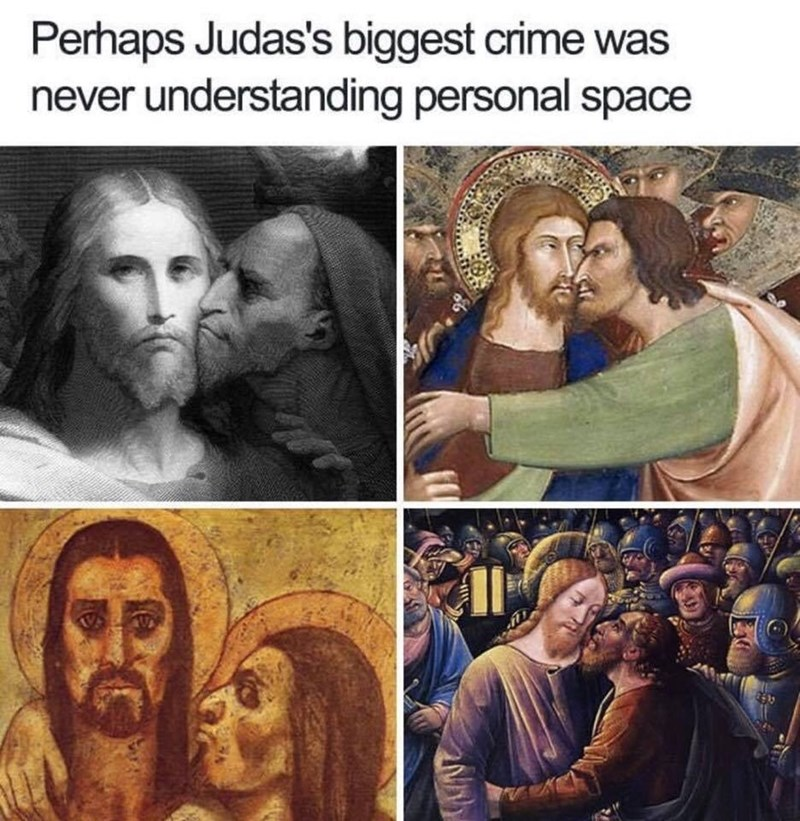 """Funny meme that reads, """"Perhaps Judas's biggest crime was never understanding personal space"""""""