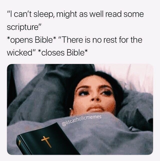 """Text - """"I can't sleep, might as well read some scripture"""" *opens Bible* """"There is no rest for the wicked"""" *closes Bible* @litcatholicmemes"""