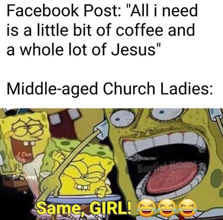 "Cartoon - Facebook Post: ""All i need is a little bit of coffee and a whole lot of Jesus"" Middle-aged Church Ladies: Can rv Bantist Homa's ail Things Same GIRL!"