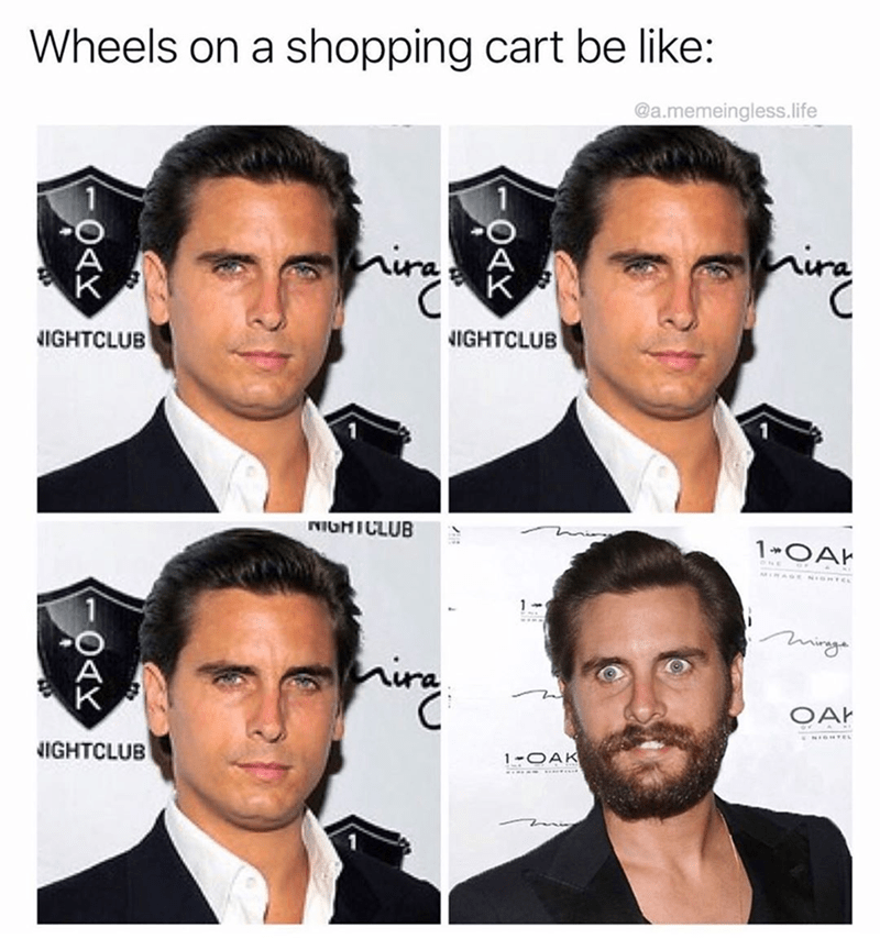 Funny meme about the wheels on the shopping cart, pics of Scott Disick.