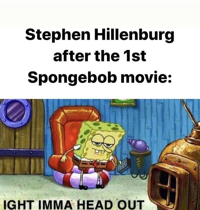 Cartoon - Stephen Hillenburg after the 1st Spongebob movie: IGHT IMMA HEAD OUT