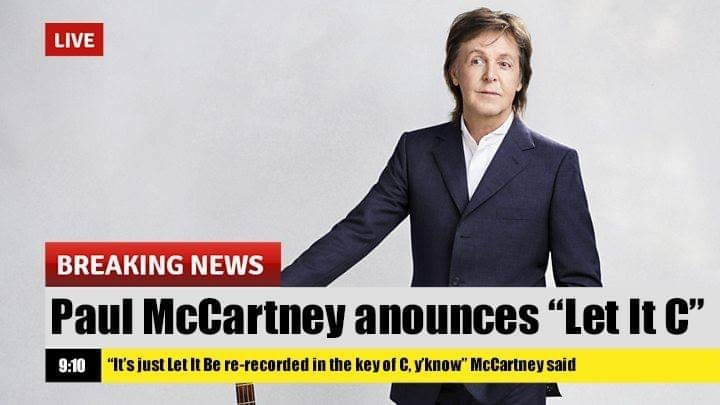 """Suit - LIVE BREAKING NEWS Paul McCartney anounces """"Let It C"""" 9:10 It's just Let lt Be re-recorded in the key of C.y'know"""" McCartney said"""