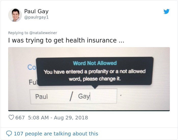 twitter - Text - Paul Gay @paulrgay1 Replying to @natalieweiner I was trying to get health insurance . Word Not Allowed Co You have entered a profanity or a not allowed word, please change it. Ful Gay Paul 667 5:08 AM - Aug 29, 2018 107 people are talking about this