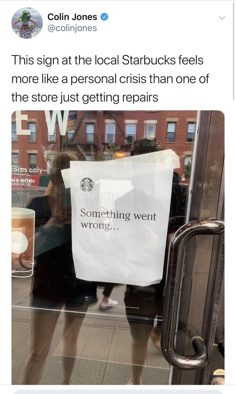 Product - Colin Jones @colinjones This sign at the local Starbucks feels more like a personal crisis than one of the store just getting repairs Eores only is oner Something went wrong...