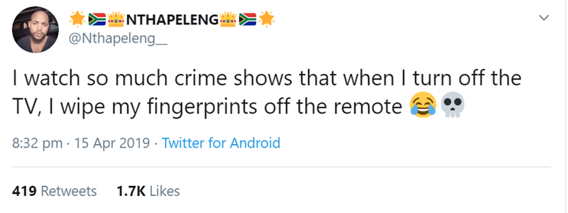 Text - NTHAPELENG @Nthapeleng_ I watch so much crime shows that when I turn off the TV, I wipe my fingerprints off the remote 8:32 pm 15 Apr 2019 Twitter for Android 1.7K Likes 419 Retweets