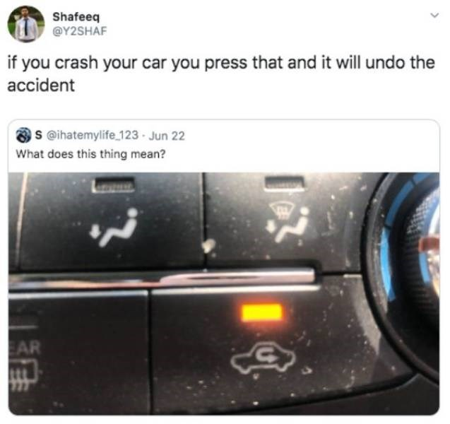 Product - Shafeeq @Y2SHAF if you crash your car you press that and it will undo the accident S @ihatemylife 123 Jun 22 What does this thing mean? AR