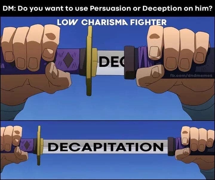d&d meme - Hand - DM: Do you want to use Persuasion or Deception on him? LOW CHARISMA FIGHTER DEC fb.com/dndmemes DECAPITATION