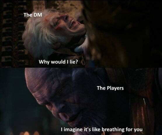 d&d meme - Text - The DM Why would I lie? The Players I imagine it's like breathing for you