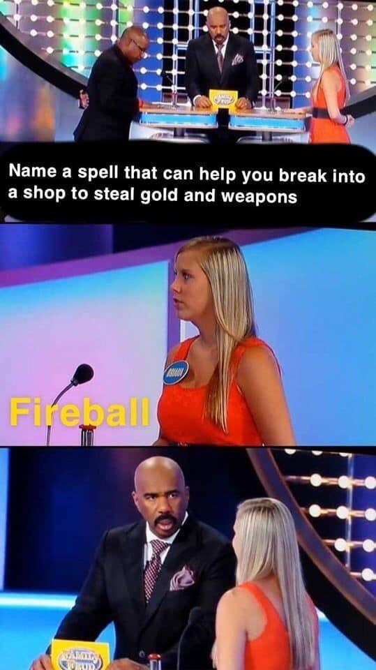 d&d meme - Media - Name a spell that can help you break into a shop to steal gold and weapons Fireball KAM p