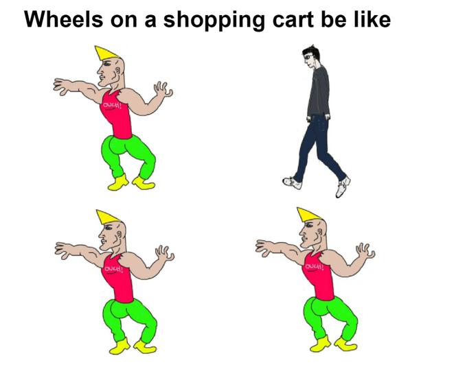 Cartoon - Wheels on a shopping cart be like