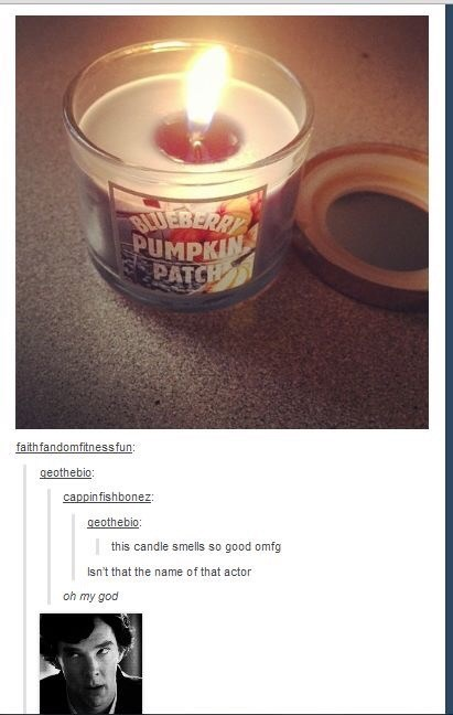 meme - Lighting - BLUEBERR PUMPKIN PATCH faith fandomfitnessfun: geothebio: cappin fishbonez geothebio: this candle smells so good omfg Isn't that the name of that actor oh my god